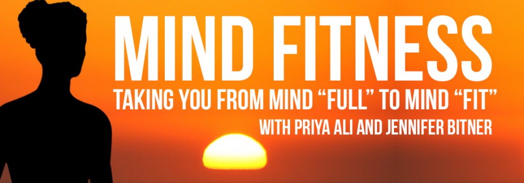 Mind Fitness with Priya Ali and Jennifer Bitner